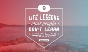 Its All About Will Of People Until It >> 9 Life Lessons Most People Don T Learn Until It S Too Late