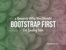 5 Reasons Why You Should Bootstrap First, Get Funding Later