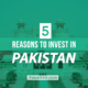 5 Reasons to Invest in Pakistan Now
