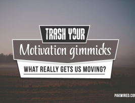 Trash Your Motivation Gimmicks - What Really Gets Us Moving