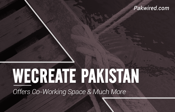 WECREATE Pakistan Offers Co-Working Space and Much More