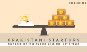 6 Pakistani Startups that received foreign funding in the last 2 years