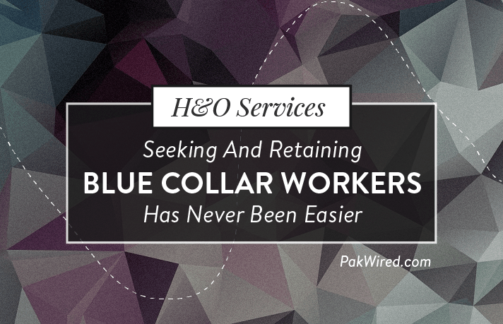 H&O Services - Seeking and Retaining Blue Collar Workers Has Never Been Easier