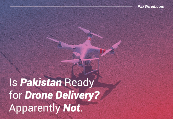 Is Pakistan Ready for Drone Delivery? Apparently Not.