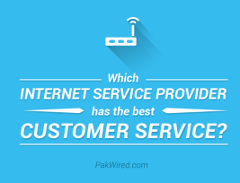 Which Internet service provider has the best customer service (in pakistan)?