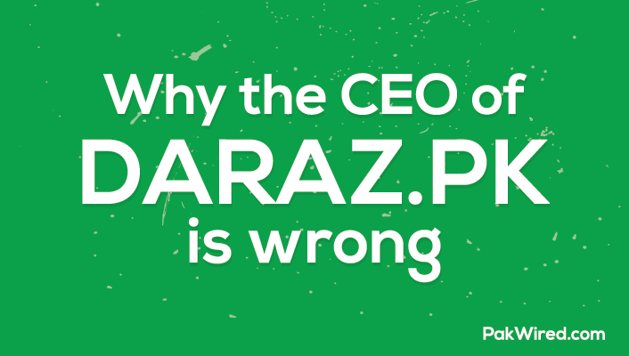 Why The CEO of Daraz.pk Is Wrong