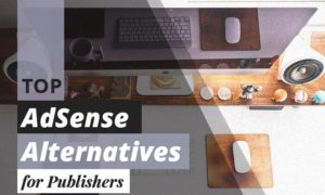 4 Top AdSense Alternatives for Publishers
