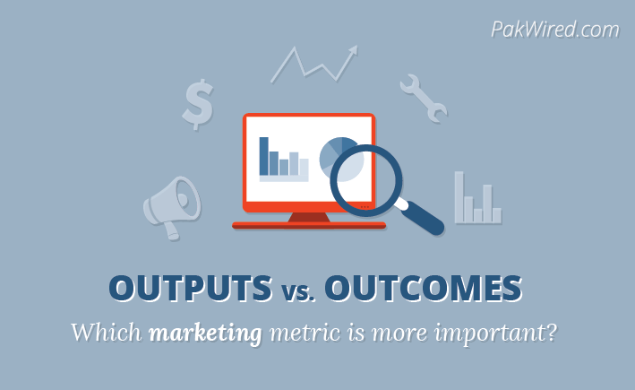 Marketing Outputs vs. Marketing Outcomes Which Are You Tracking