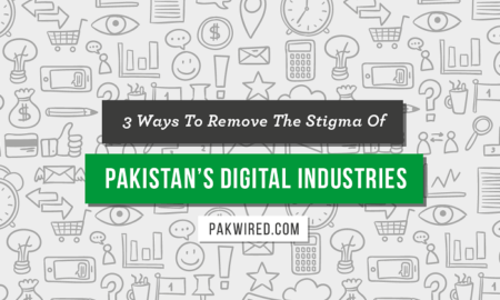 3 Ways To Remove The Stigma Of Pakistans Digital Industries