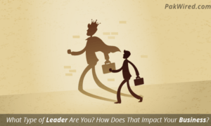 What Type of Leader Are You? How Does That Impact Your Business?