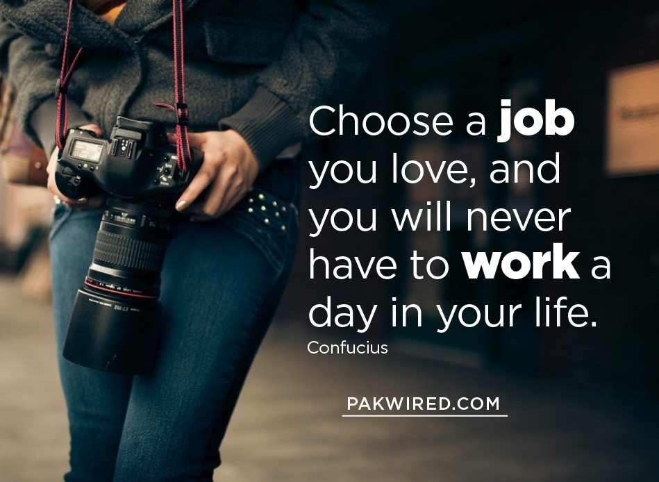 Choose a job you love, and you will never have to work a day in your life-01
