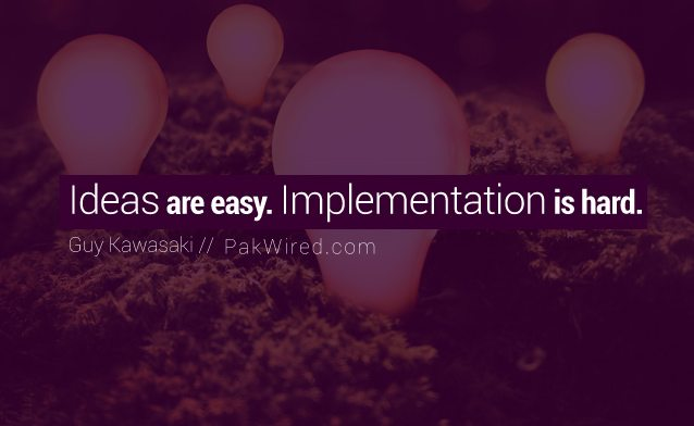 Ideas are easy. Implementation is hard.