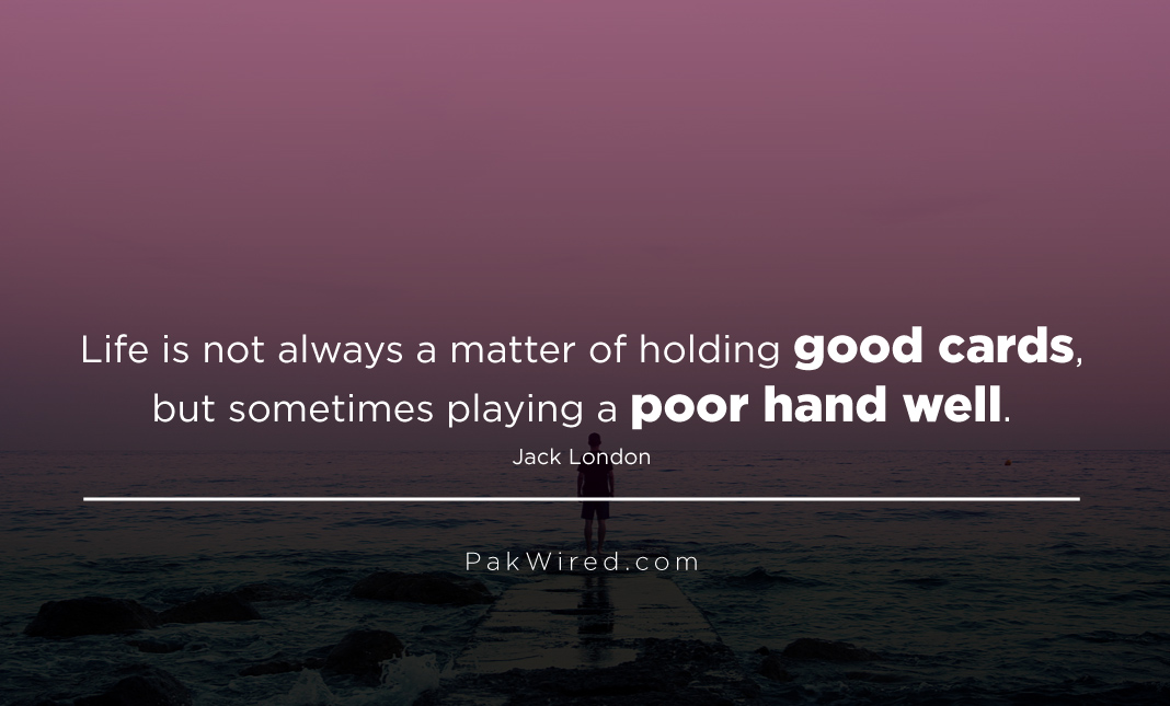Life is not always a matter of holding good cards, but sometimes playing a poor hand well.