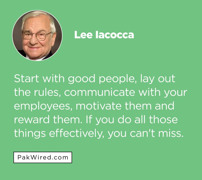 Start with good people, lay out the rules, communicate with your employees, motivate them and reward them. If you do all those things effectively, you can't miss.