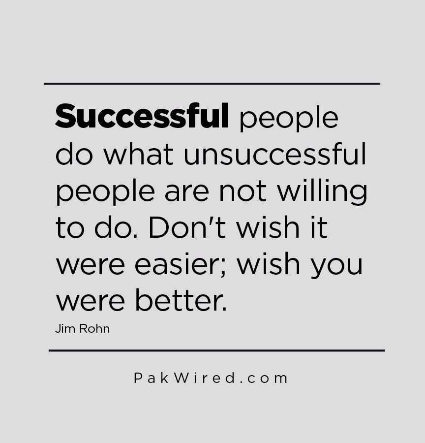 Successful people do what unsuccessful people are not willing to do. Don't wish it were easier_ wish you were better.