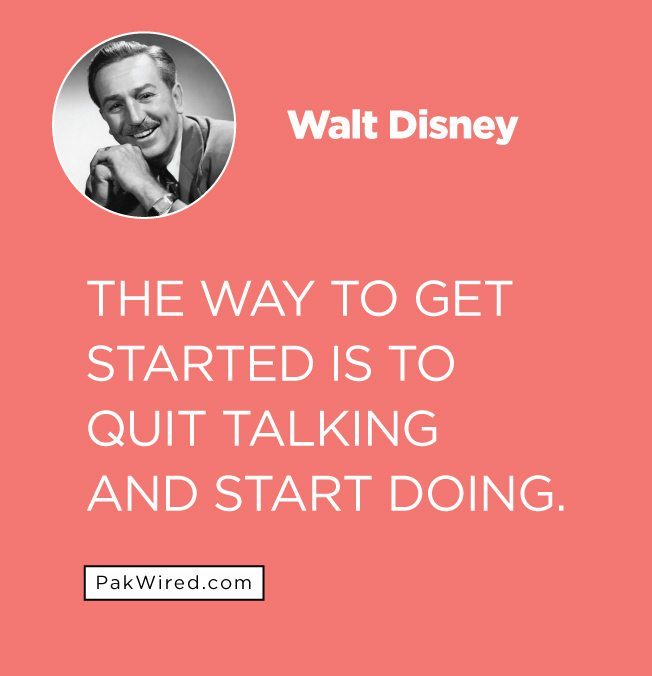 The way to get started is to quit talking and start doing.
