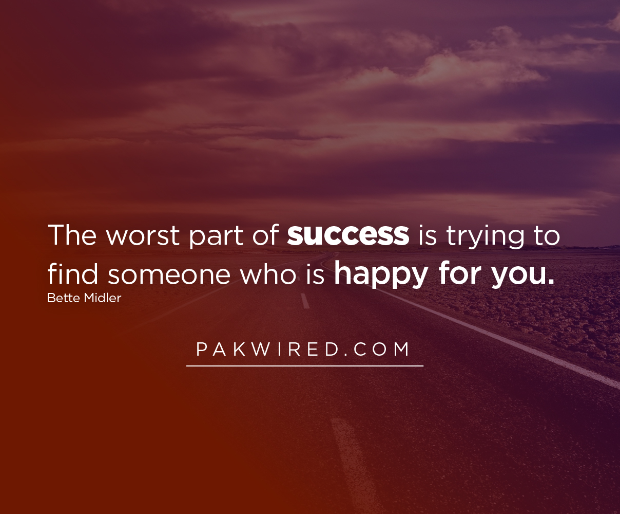 The worst part of success is trying to find someone who is happy for you-01