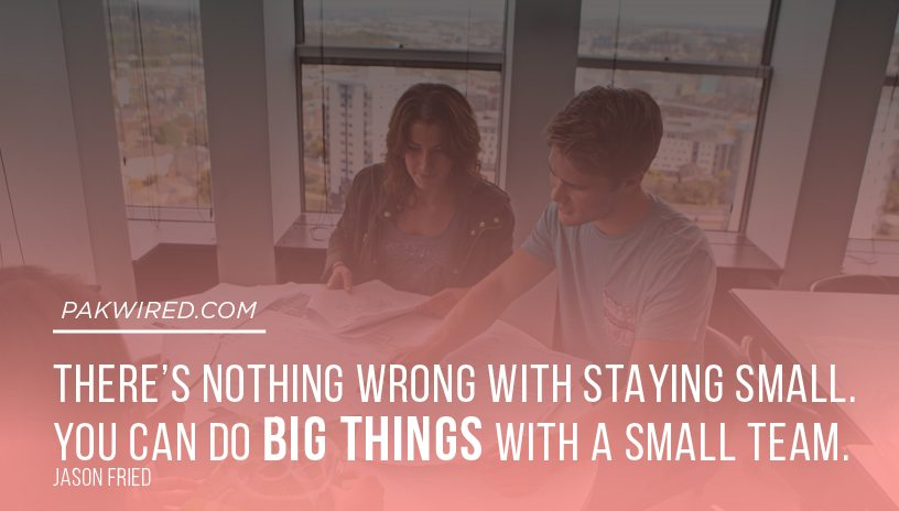 There_s nothing wrong with staying small. You can do big things with a small team.