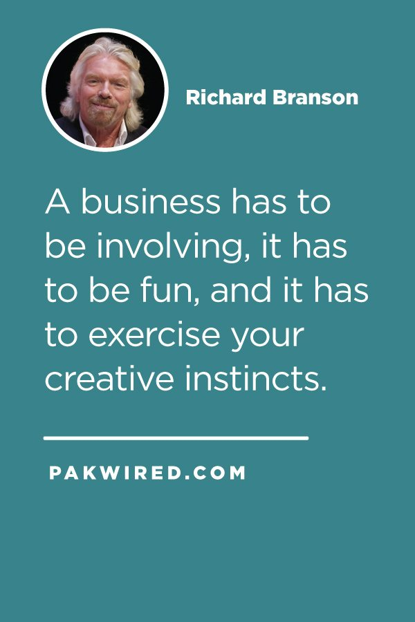 A business has to be involving, it has to be fun, and it has to exercise your creative instincts. Richard Branson