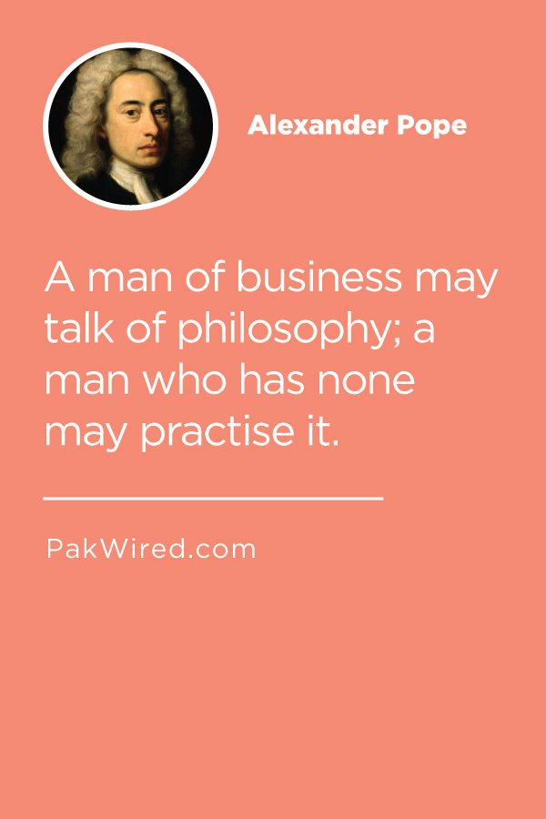 A man of business may talk of philosophy_ a man who has none may practise it.
