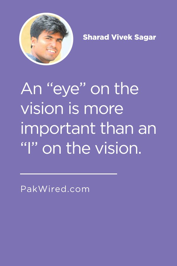An eye on the vision is more important than an I on the vision.