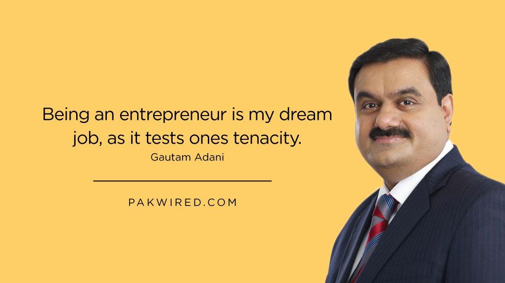 Being an entrepreneur is my dream job, as it tests ones tenacity.Gautam Adani