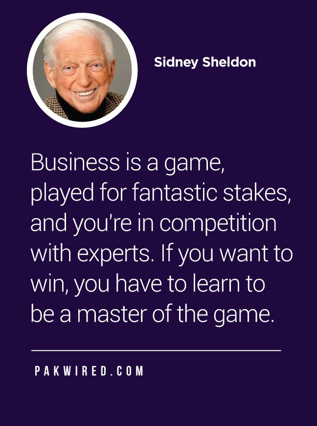 Business is a game, played for fantastic stakes, and you're in competition with experts. If you want to win, you have to learn to be a master of the game.