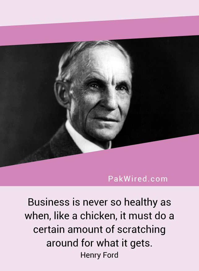 business-is-never-so-healthy-as-when-like-a-chicken-it-must-do-a-certain-amount-of-scratching-around-for-what-it-gets-henry-ford