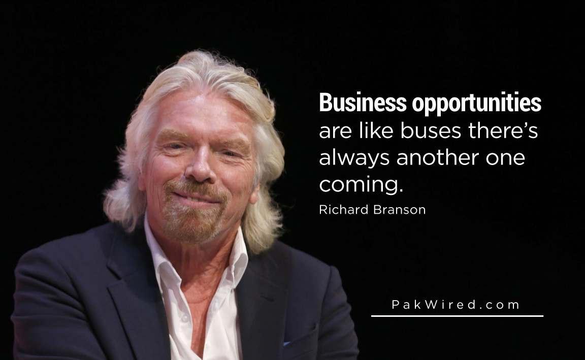 Business opportunities are like buses there's always another one coming.Richard Branson