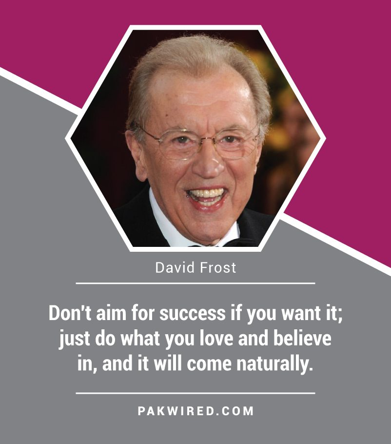 dont-aim-for-success-if-you-want-it_-just-do-what-you-love-and-believe-in-and-it-will-come-naturally-david-frost