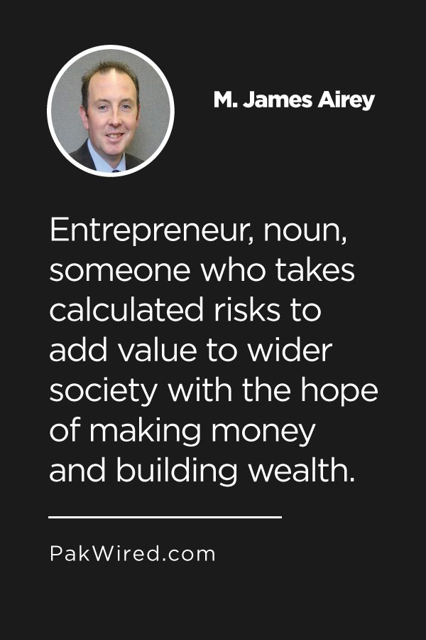 Entrepreneur, noun, someone who takes calculated risks to add value to wider society with the hope of making money and building wealth.