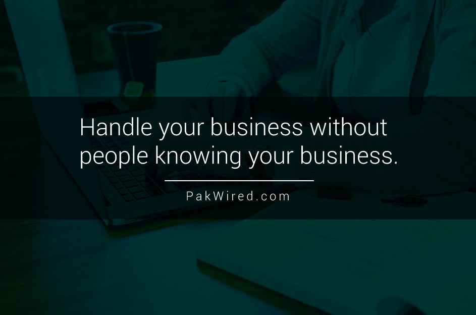 Handle your business without people knowing your business.
