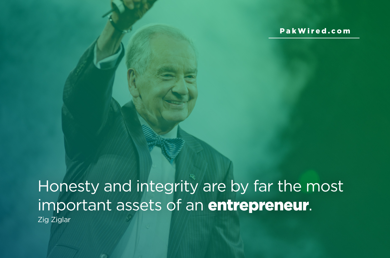 Honesty and integrity are by far the most important assets of an entrepreneur.