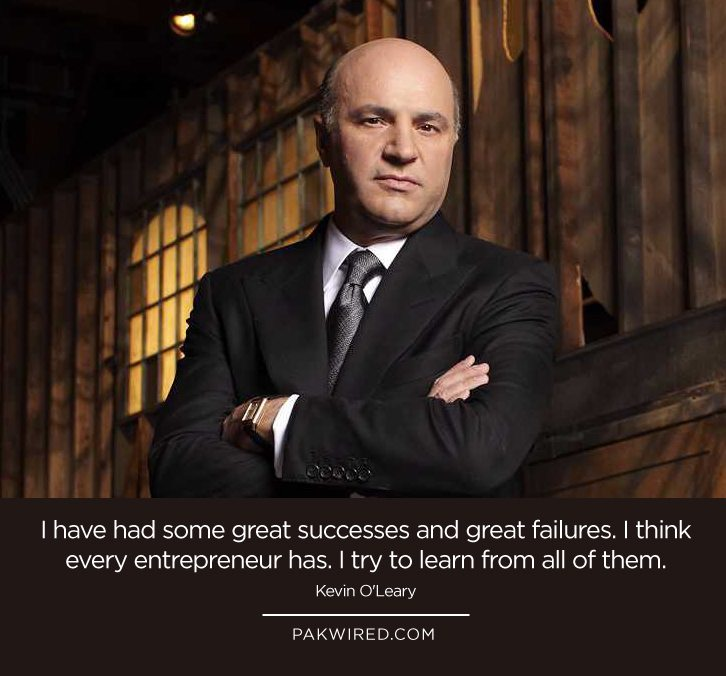 I have had some great successes and great failures. I think every entrepreneur has. I try to learn from all of them.Kevin O'Leary