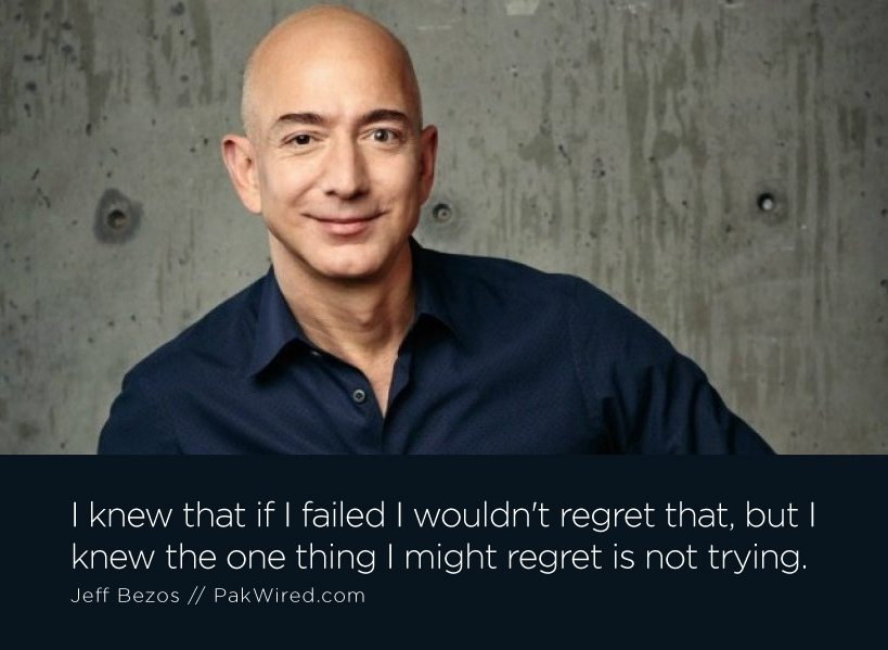 I knew that if I failed I wouldn't regret that, but I knew the one thing I might regret is not trying.