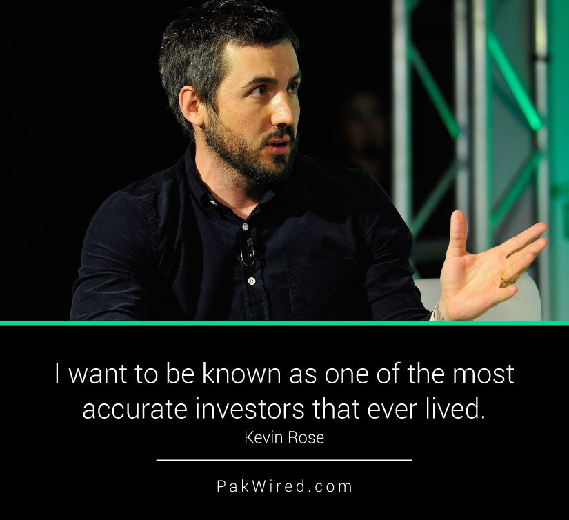 I want to be known as one of the most accurate investors that ever lived. Kevin Rose