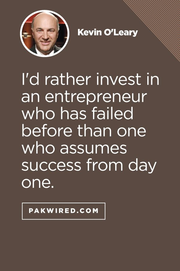 I'd rather invest in an entrepreneur who has failed before than one who assumes success from day one.