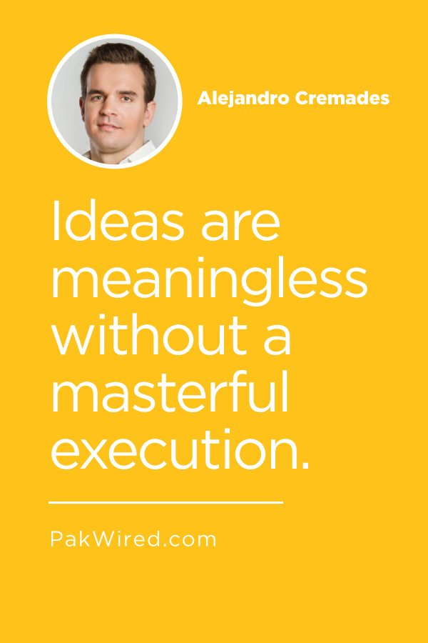 Ideas are meaningless without a masterful execution.