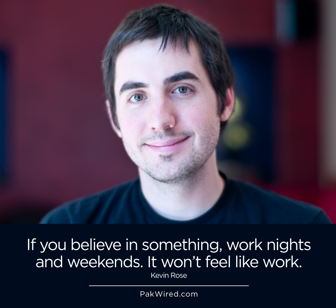 If you believe in something, work nights and weekends. It won_t feel like work.
