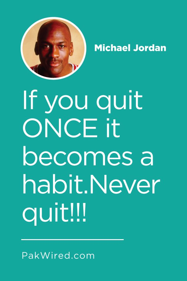 If you quit ONCE it becomes a habit.Never quit!!!