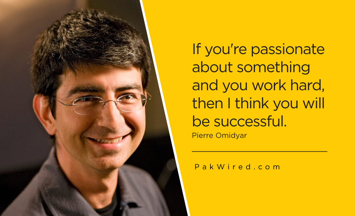 If you're passionate about something and you work hard, then I think you will be successful.Pierre Omidyar