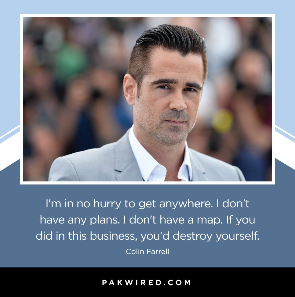 im-in-no-hurry-to-get-anywhere-i-dont-have-any-plans-i-dont-have-a-map-if-you-did-in-this-business-youd-destroy-yourself-colin-farrell