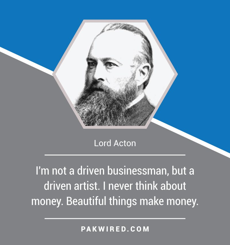 im-not-a-driven-businessman-but-a-driven-artist-i-never-think-about-money-beautiful-things-make-money-lord-acton