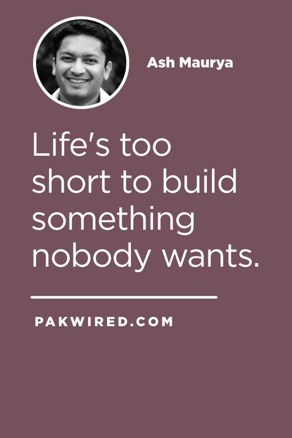 Life's too short to build something nobody wants.