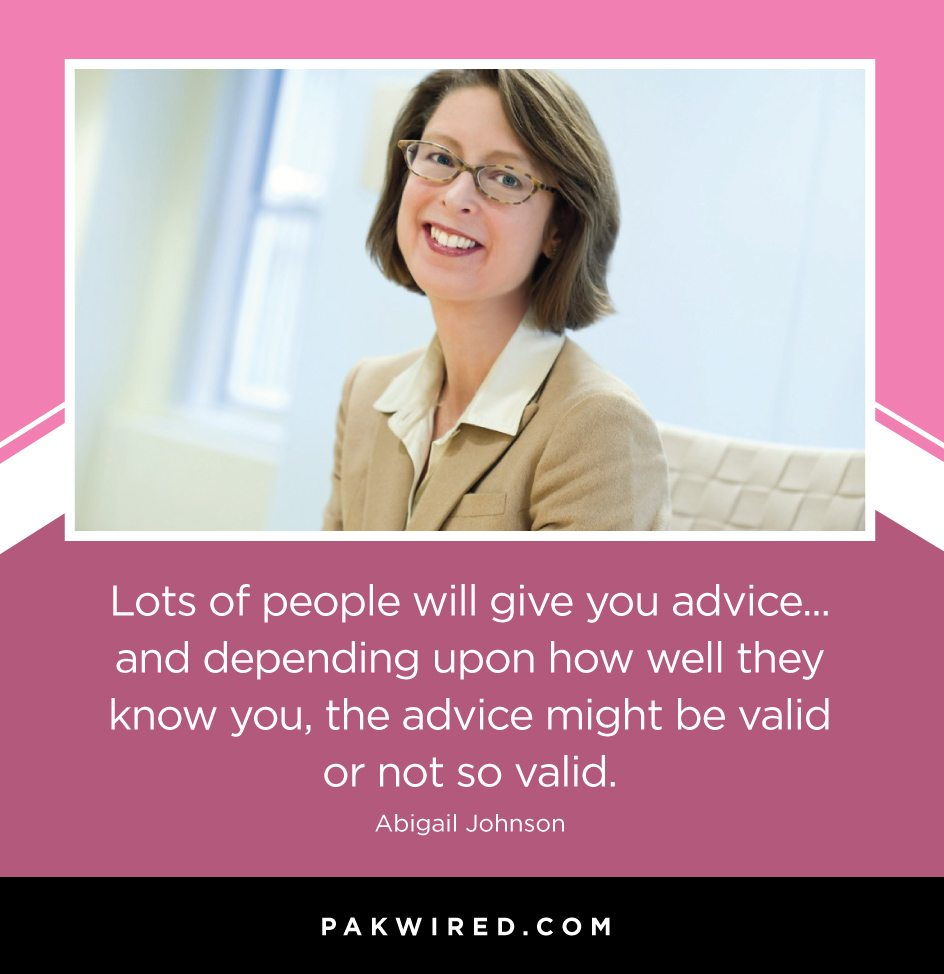 lots-of-people-will-give-you-advice-and-depending-upon-how-well-they-know-you-the-advice-might-be-valid-or-not-so-valid-abigail-johnson