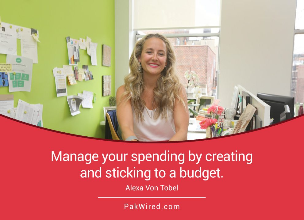 Manage your spending by creating and sticking to a budget. Alexa Von Tobel
