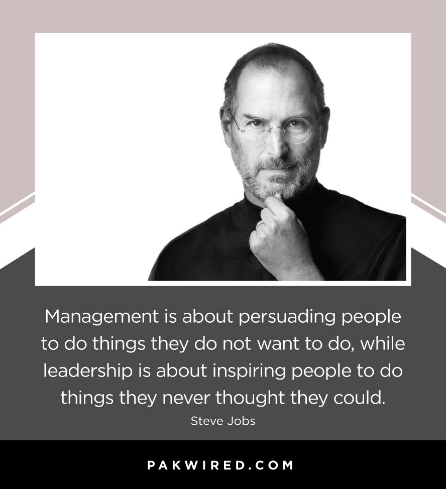 management-is-about-persuading-people-to-do-things-they-do-not-want-to-do-while-leadership-is-about-inspiring-people-to-do-things-they-never-thought-they-could-steve-jobs