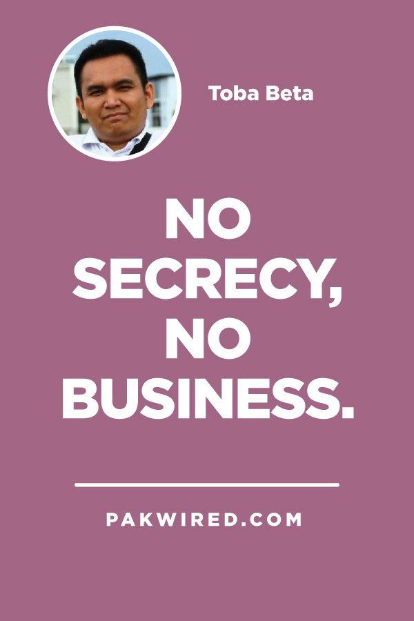 NO SECRECY, NO BUSINESS.