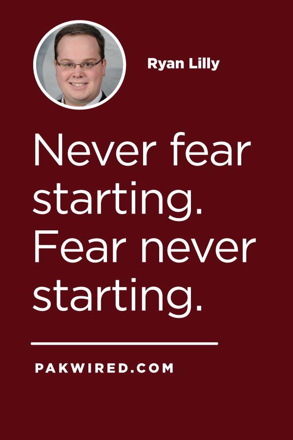 Never fear starting. Fear never starting.