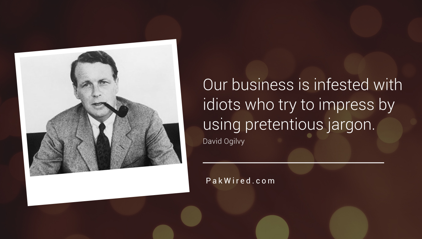 Our business is infested with idiots who try to impress by using pretentious jargon.David Ogilvy